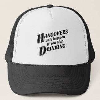 Hangovers only happen if you stop drinking trucker hat