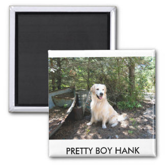 Hank 8 10 2008 014.1, PRETTY BOY HANK Magnet