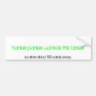 hanker panker controls this tanker, so drive ab... car bumper sticker