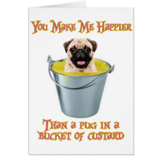 Happier Than a Pug in a Bucket of Custard Greeting Card