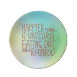 Happier Than A Unicorn Eating Cake On A Rainbow.