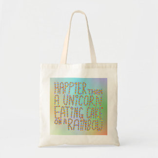 Happier Than A Unicorn Eating Cake On A Rainbow.