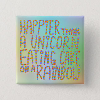 Happier Than A Unicorn Eating Cake On A Rainbow. 15 Cm Square Badge