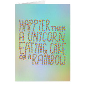 Happier Than A Unicorn Eating Cake On A Rainbow. Card