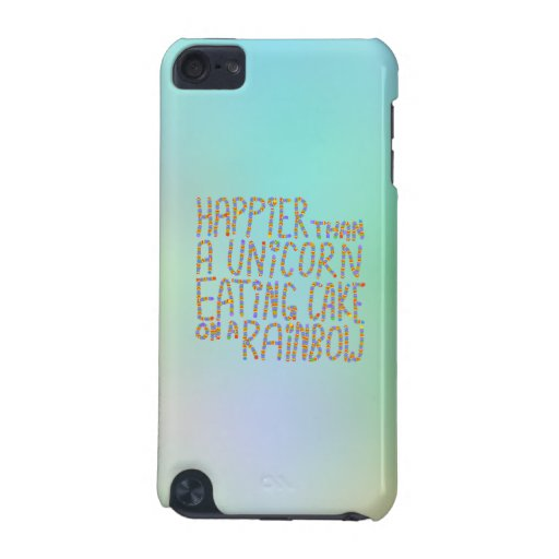 Happier Than A Unicorn Eating Cake On A Rainbow. iPod Touch 5G Cases