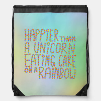 Happier Than A Unicorn Eating Cake On A Rainbow. Drawstring Bag