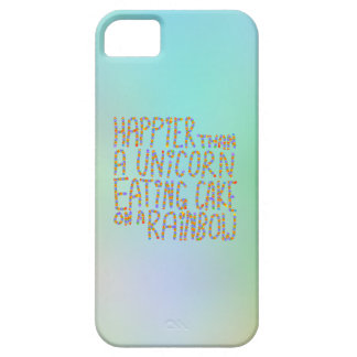 Happier Than A Unicorn Eating Cake On A Rainbow. iPhone 5 Case
