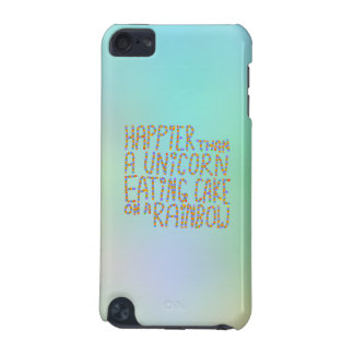 Happier Than A Unicorn Eating Cake On A Rainbow. iPod Touch 5G Covers