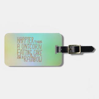 Happier Than A Unicorn Eating Cake On A Rainbow. Luggage Tag