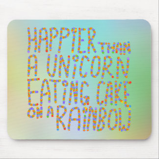 Happier Than A Unicorn Eating Cake On A Rainbow. Mouse Mat