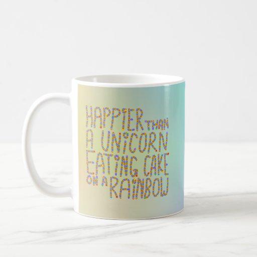 Happier Than A Unicorn Eating Cake On A Rainbow. Coffee Mugs