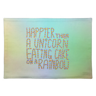 Happier Than A Unicorn Eating Cake On A Rainbow. Placemat