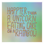 Happier Than A Unicorn Eating Cake On A Rainbow. Posters