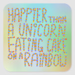 Happier Than A Unicorn Eating Cake On A Rainbow. Square Stickers