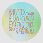 Happier Than A Unicorn Eating Cake On A Rainbow. Round Sticker