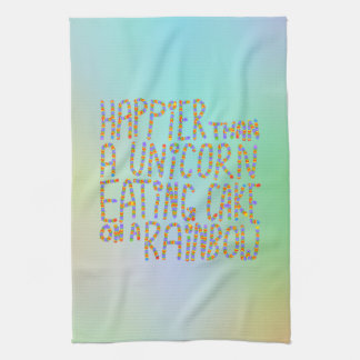 Happier Than A Unicorn Eating Cake On A Rainbow. Tea Towel