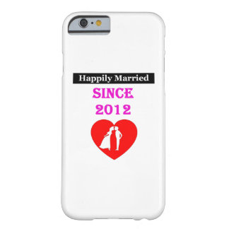 Happily Married Since 2012 Barely There iPhone 6 Case