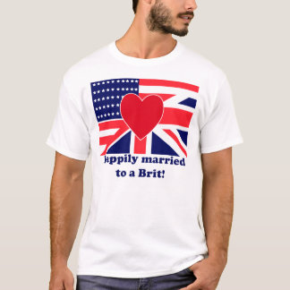 Happily married to a Brit! T-Shirt