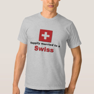Happily Married to a Swiss T Shirt