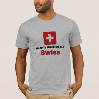 Happily Married to a Swiss T-Shirt
