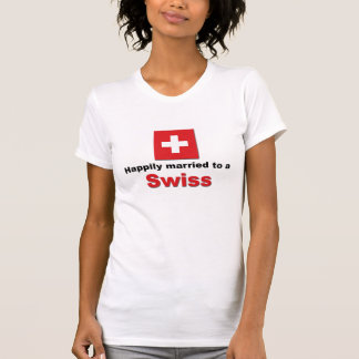 Happily Married to a Swiss T Shirts