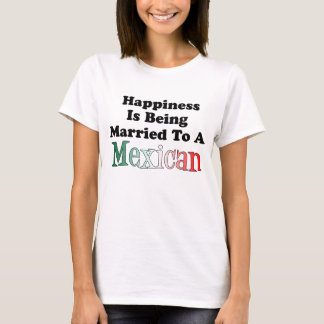 Happiness Being Married To Mexican T-Shirt