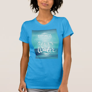 Happiness Comes In Salty Water Tshirt