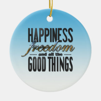 Happiness Freedom Good Things Christmas Ornament