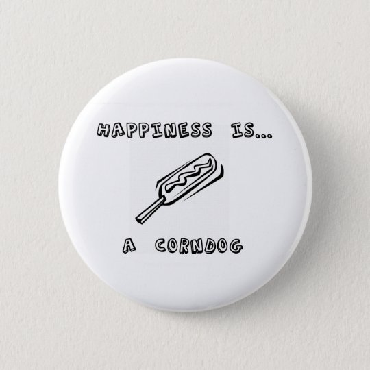 Happiness is a Corndog 6 Cm Round Badge
