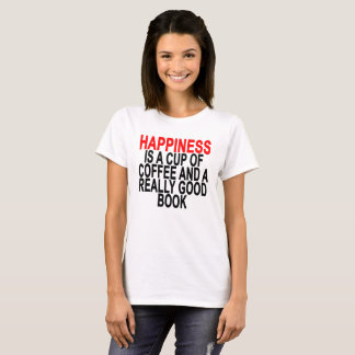 HAPPINESS IS A CUP OF COFFEE AND A REALLY GOOD BOO T-Shirt
