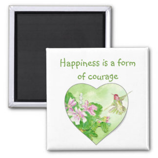 Happiness is a form of courage  Quote Hummingbird Square Magnet