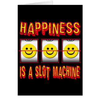HAPPINESS IS A SLOT MACHINE GREETING CARD