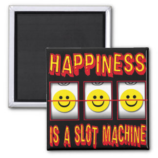HAPPINESS IS A SLOT MACHINE SQUARE MAGNET