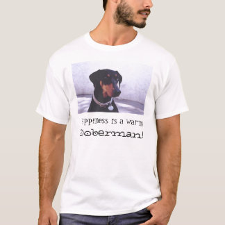Happiness is a warm Doberman! T-Shirt