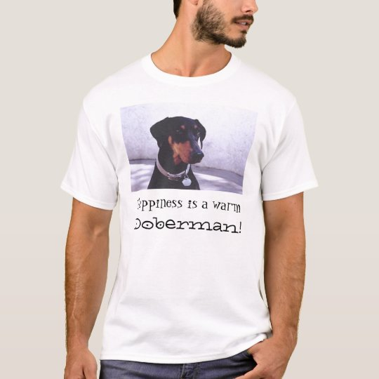Happiness is a warm Doberman! T-Shirt