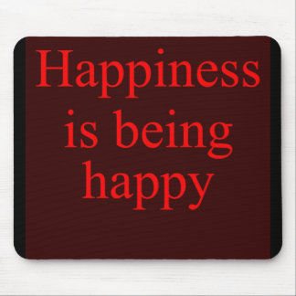 Happiness is Being Happy Mouse Pad