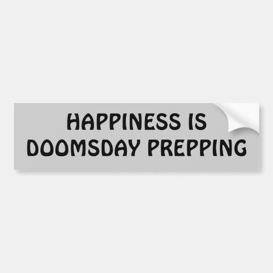 Happiness is doomsday prepping bumper sticker