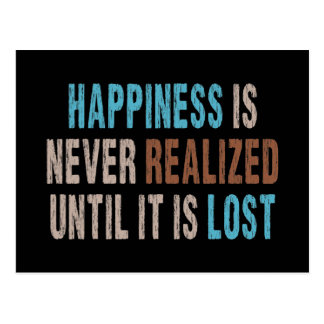 Happiness is Never Realized Until it is Lost Postcard
