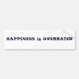 HAPPINESS is OVERRATED Bumper Stickers