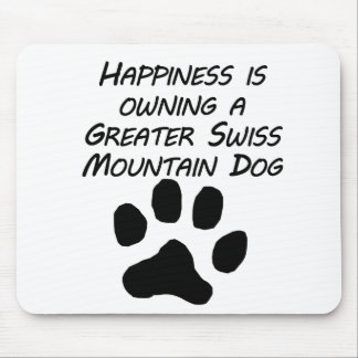Happiness Is Owning A Greater Swiss Mountain Dog Mouse Pads