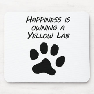 Happiness Is Owning A Yellow Lab Mousepads