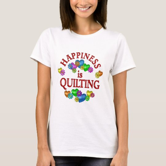 Happiness is Quilting T-Shirt