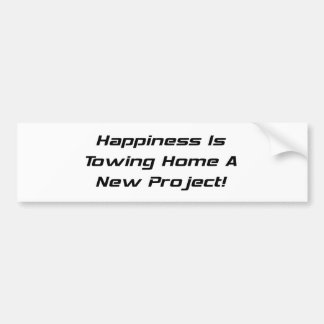 Happiness Is Towing Home A New Project Car Bumper Sticker