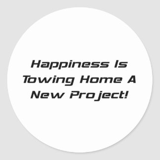 Happiness Is Towing Home A New Project Round Sticker