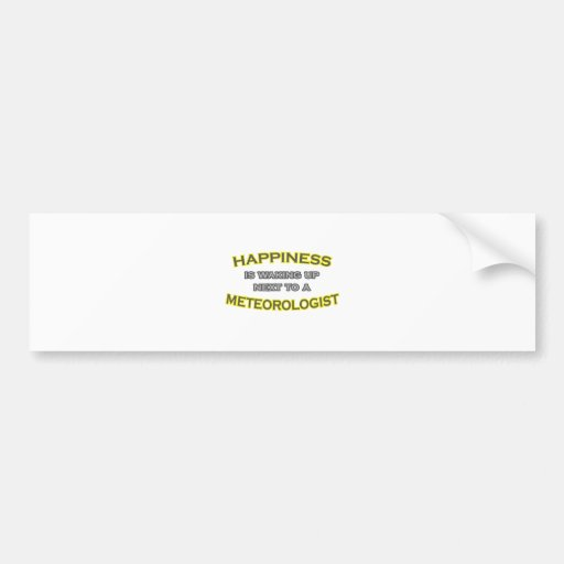 Happiness Is Waking Up .. Meteorologist Bumper Stickers