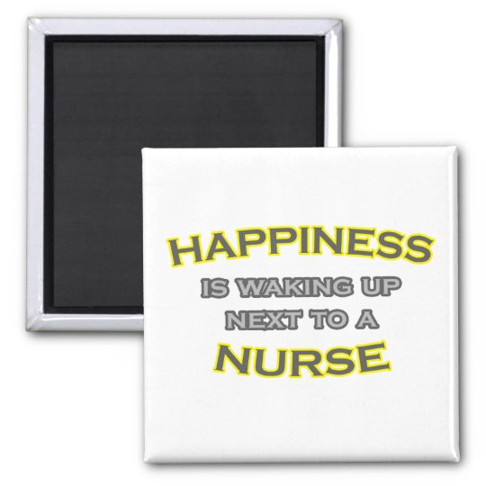 Happiness Is Waking Up Next To a Nurse Square Magnet