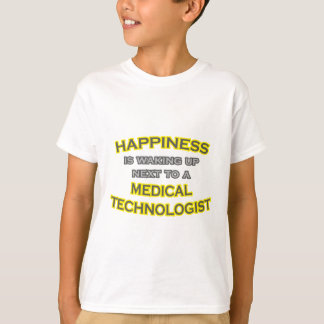 Happiness .. Waking Up .. Medical Technologist Tshirt