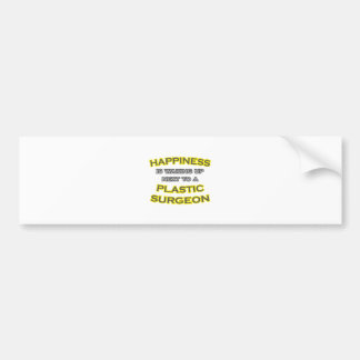 Happiness .. Waking Up .. Plastic Surgeon Bumper Stickers