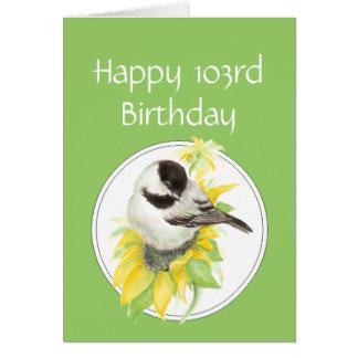 Happy 103rd birthday Chickadee Sunflower Bird Card