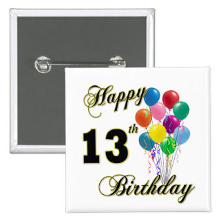 Happy 13th Birthday Gifts and Birthday Apparel Buttons